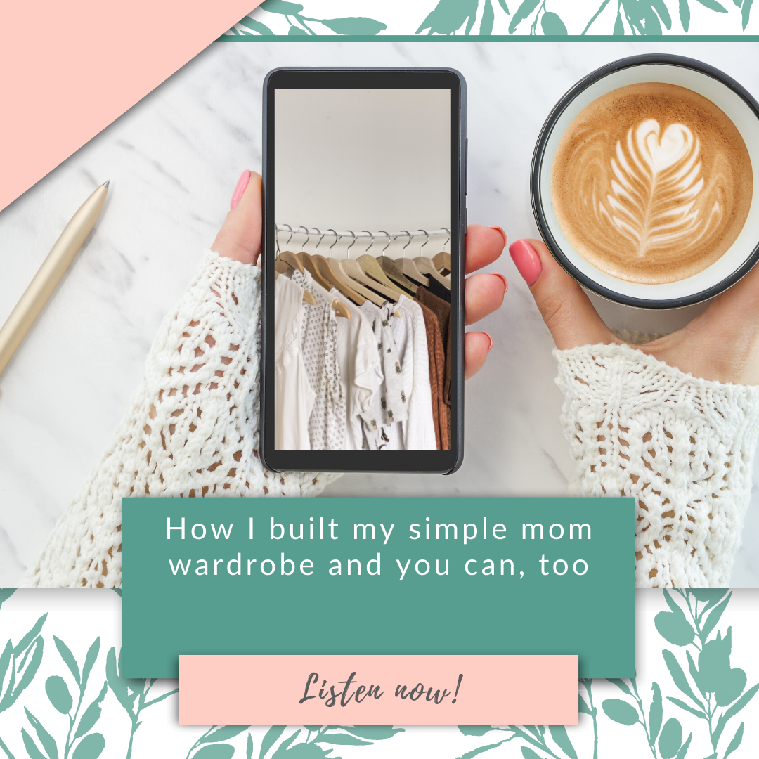 How I built my simple mom wardrobe and you can, too