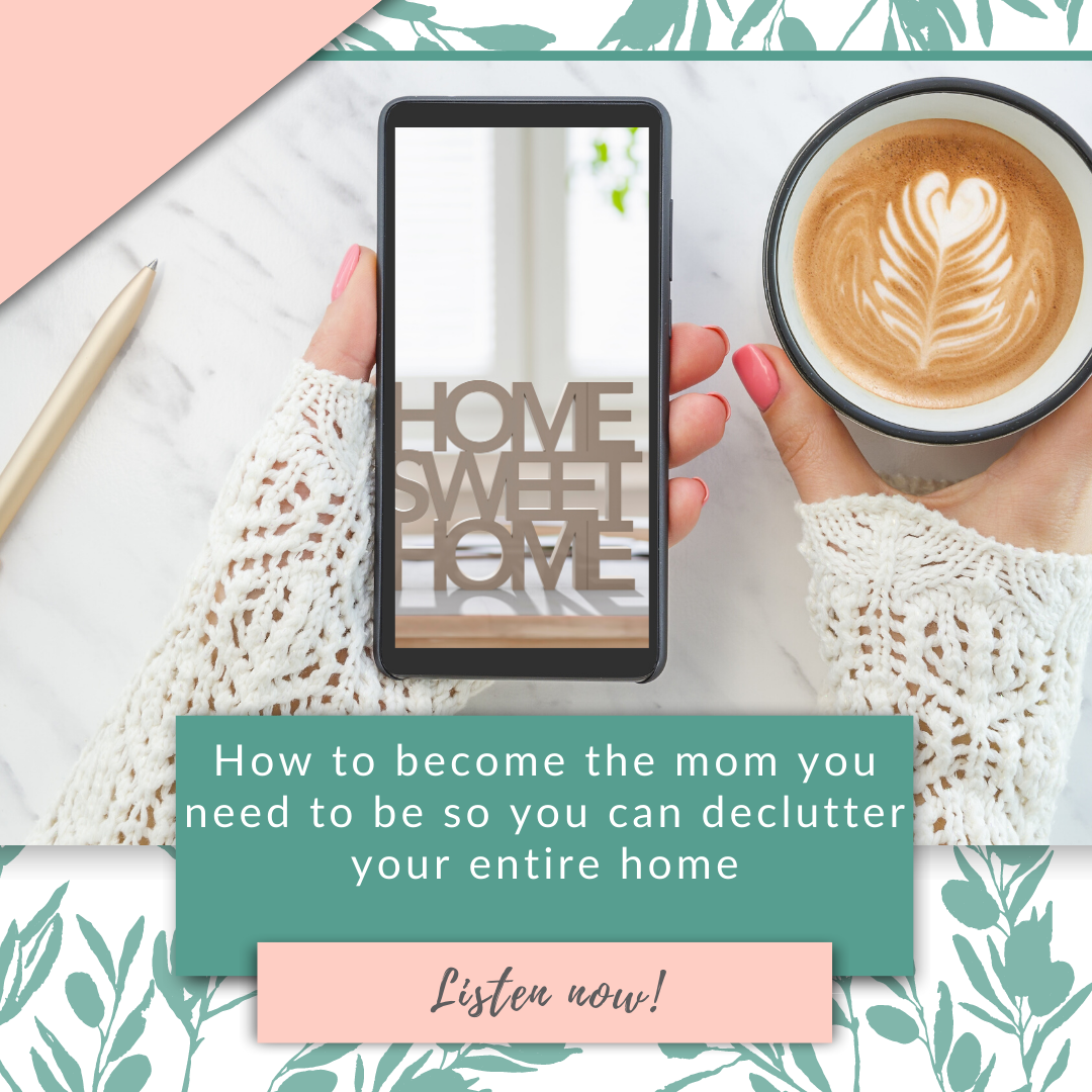 How to become the mom you need to be so you can declutter your entire home