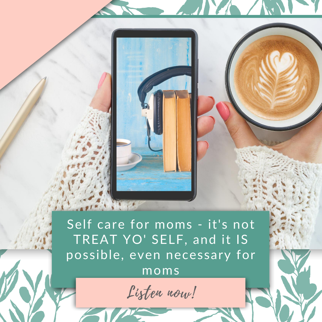 Self care for moms - it's not TREAT YO' SELF, and it IS possible, even necessary for moms