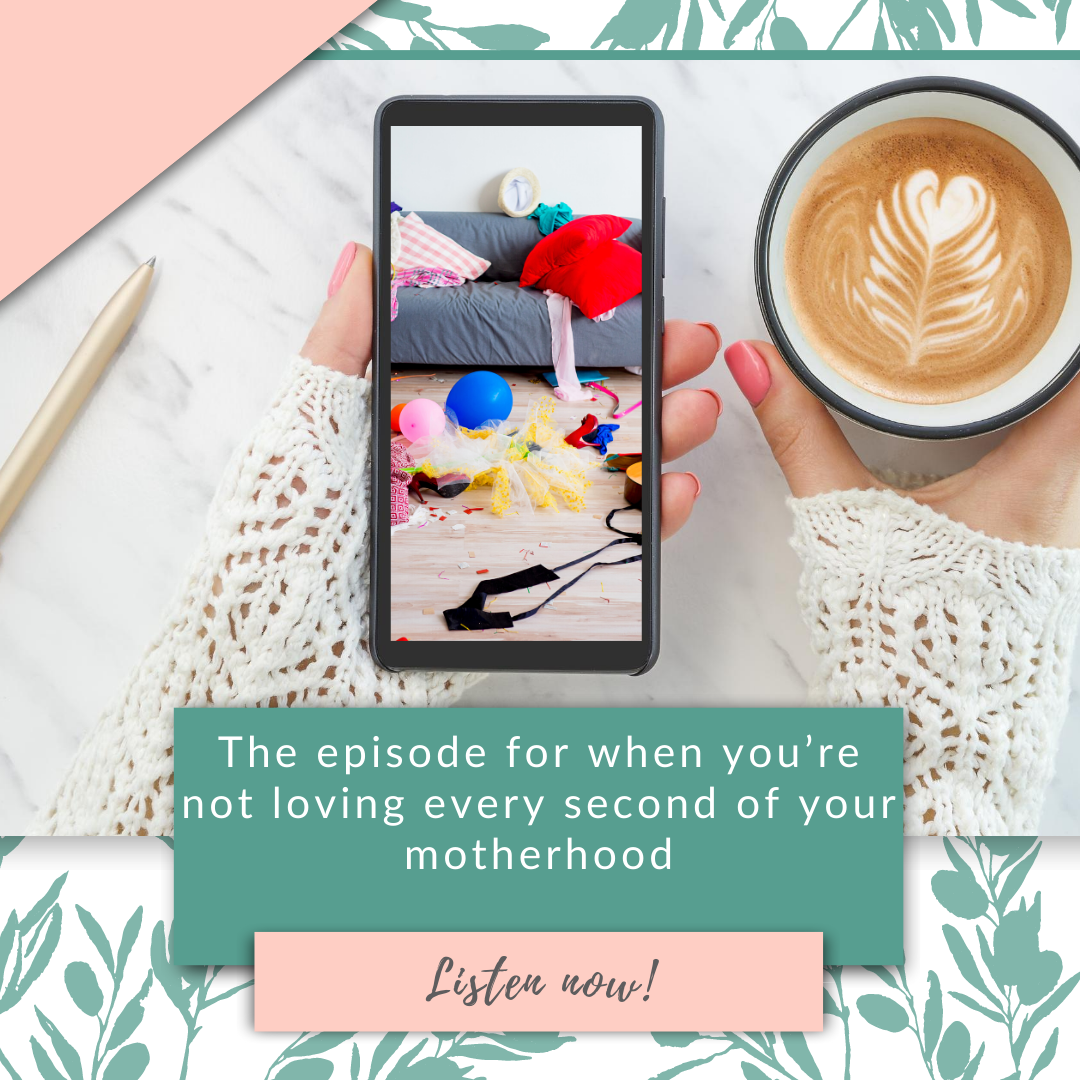 The podcast episode for when you're not loving every second of your motherhood