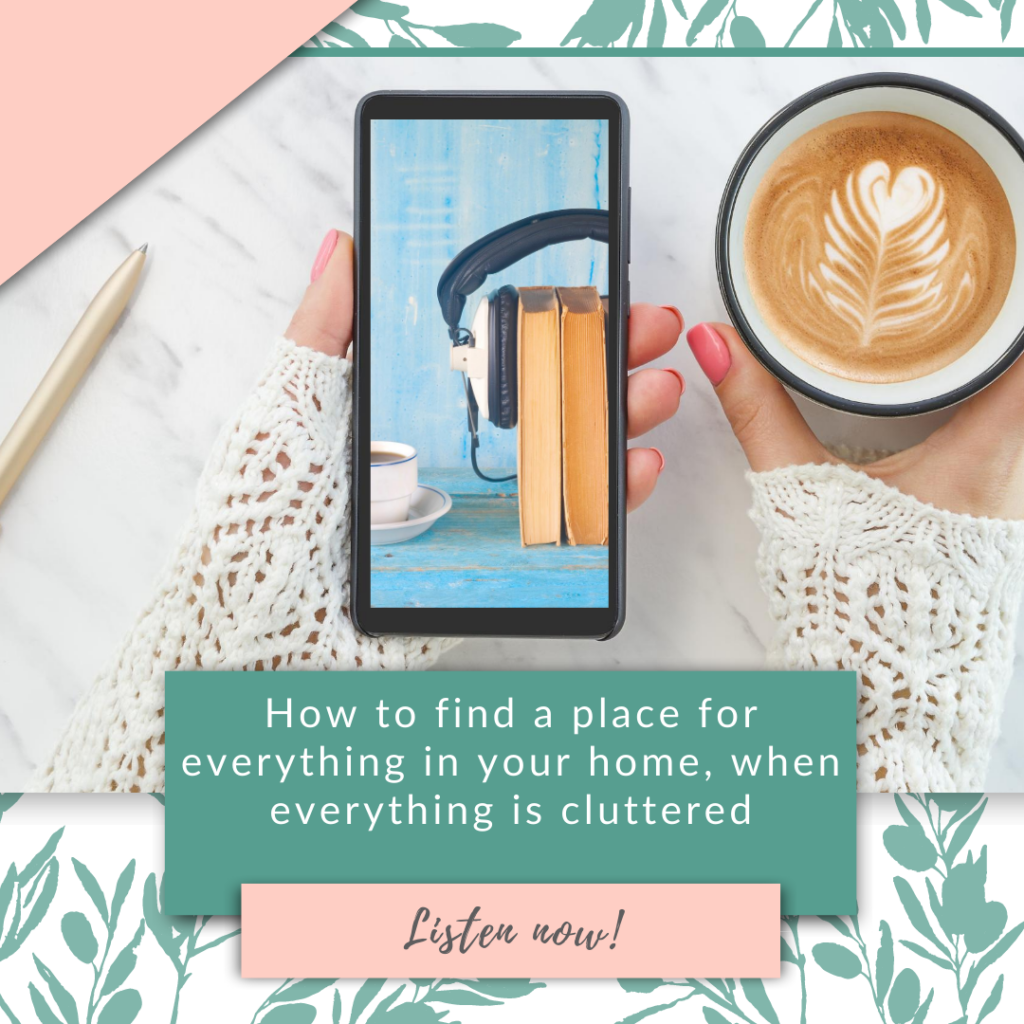 How to find a place for everything in your home, when everything is cluttered