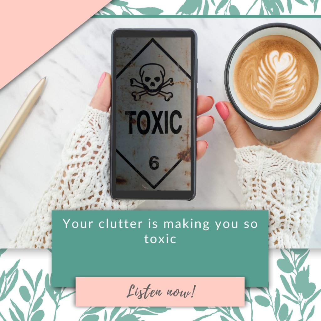 Your clutter is making you so toxic