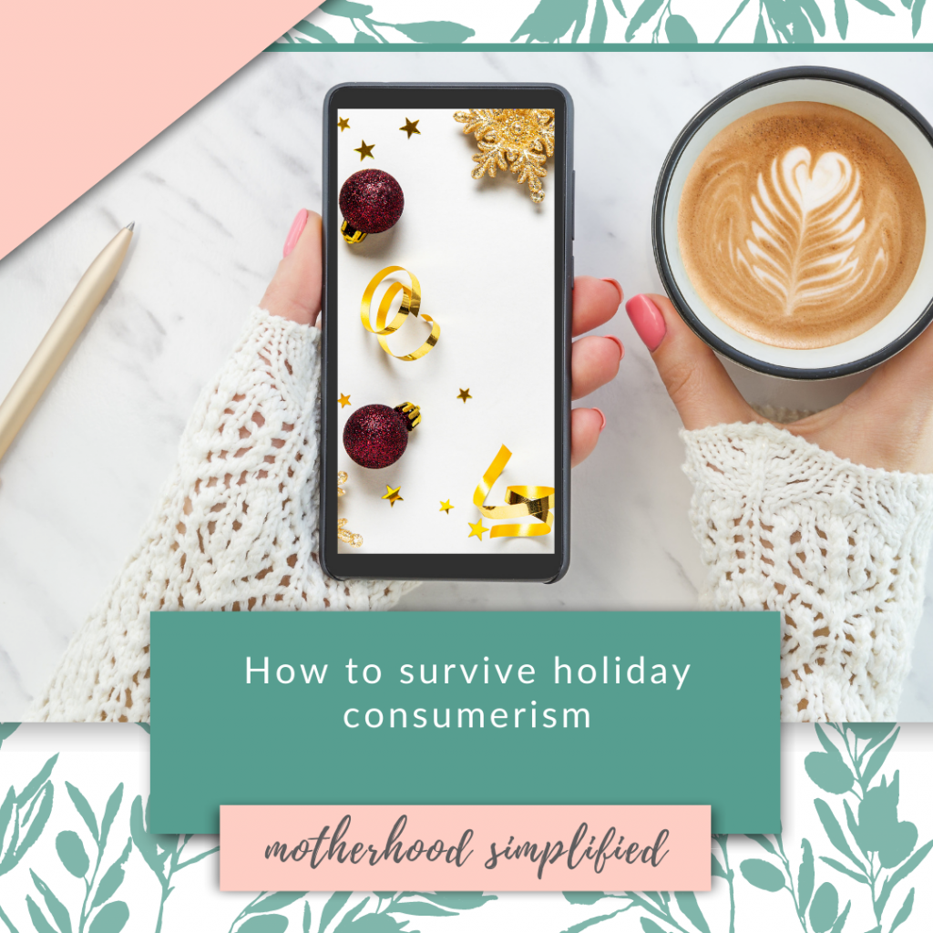 """This branded image has a mother holding a coffee, and her phone with the screen of a holiday photo. The title of this podcast episode is """"how to survive holiday consumerism"""". This branded photo backdrop is used for all podcast episodes. Only the title and images on the phone screen in her hand change."""