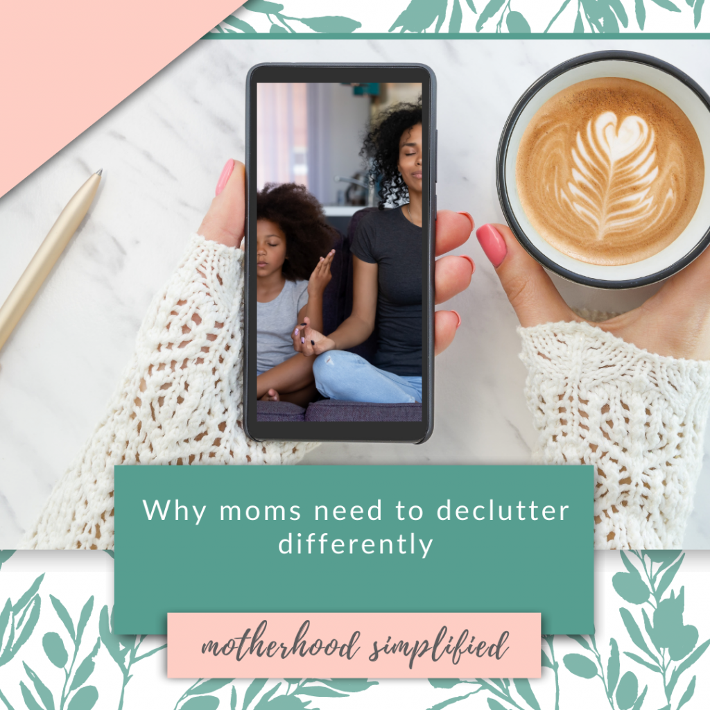 """This image is a branded image with a mom holding a phone and cup of coffee. The color scheme is a soft pink and green, the text reads """"why moms need to declutter differently""""."""