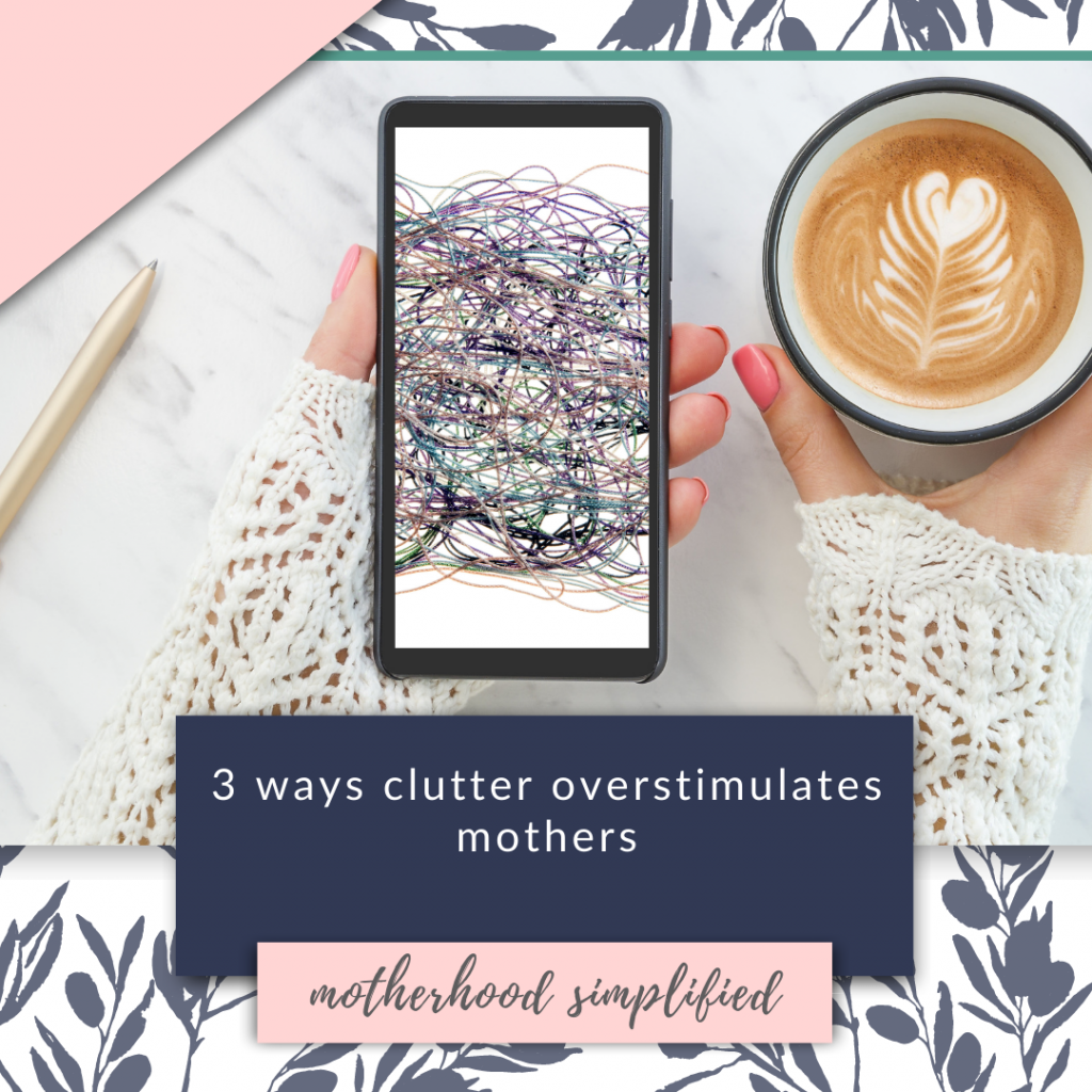 "This branded image is a light pink and navy blue color scheme with a flat lay of a woman holding coffee and listening to a podcast titled "" 3 ways clutter overstimulates mothers"""