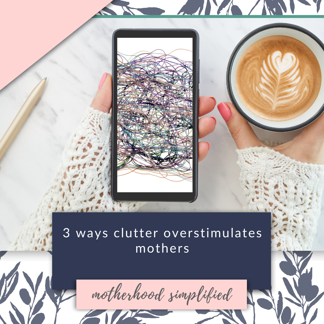 """This branded image is a light pink and navy blue color scheme with a flat lay of a woman holding coffee and listening to a podcast titled """" 3 ways clutter overstimulates mothers"""""""