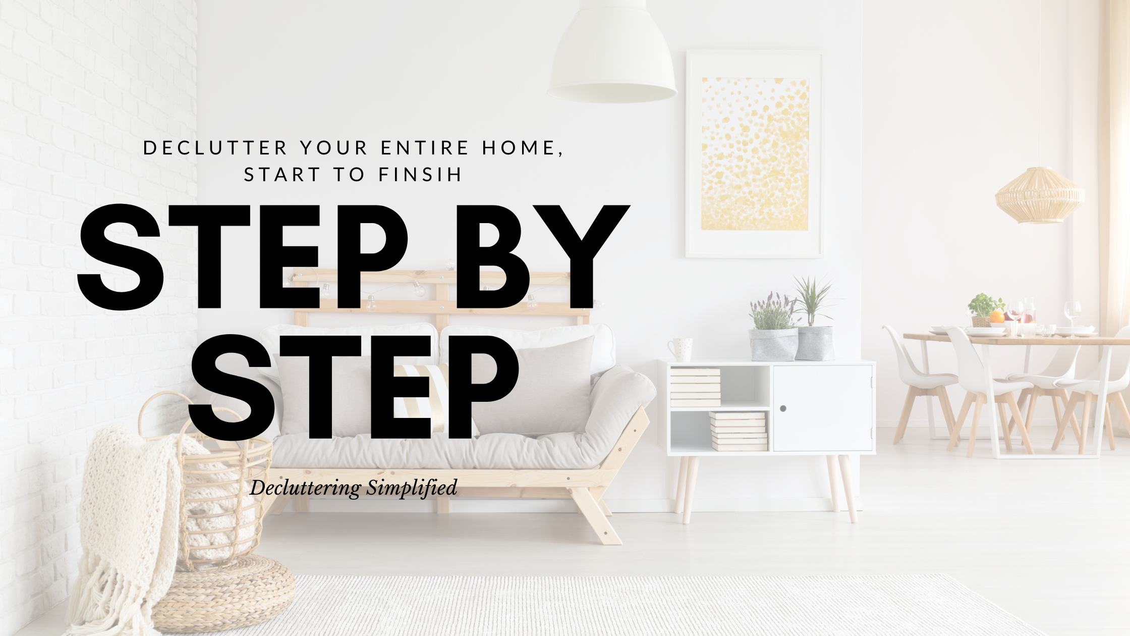 """A photo of a simple, clean living room with a gray sofa and end table with plants on it. The overlayed text reads """"declutter your entire home, step by step with Decluttering Simplified"""""""